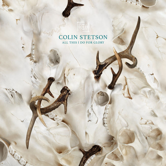 Colin Stetson: All This I Do For Glory